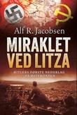 """""""Miraklet ved Litza - Hitlers første nederlag på Østfronten"""" av Alf R. Jacobsen"""