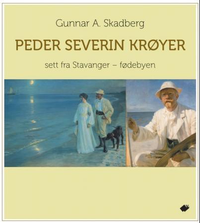 """""""Peder Severin Krøyer - sett fra Stavanger - fødebyen"""" av Gunnar A. Skadberg"""