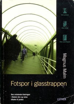 """""""Fotspor i glasstrappen - den svimlende klatringen i Babels tårn og veien tilbake til jorden"""" av Magnus Malm"""