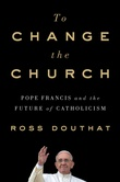 """""""To Change the Church - Pope Francis And the Future of Catholicism"""" av Ross Douthat"""