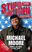 """Stupid white men - and other sorry excuses for the state of the nation!"" av Michael Moore"