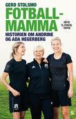 """""""Fotballmamma - historien om Andrine og Ada Hegerberg"""" av Gerd Stolsmo"""