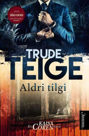 """""""Aldri tilgi - en Kajsa Coren-krim"""" av Trude Teige"""