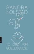 """""""To ord for ødeleggelse roman"""" av Sandra Kolstad"""