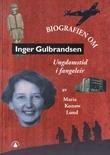 """""""Inger Gulbrandsen - ungdomstid i fangeleir"""" av Maria Konow Lund"""