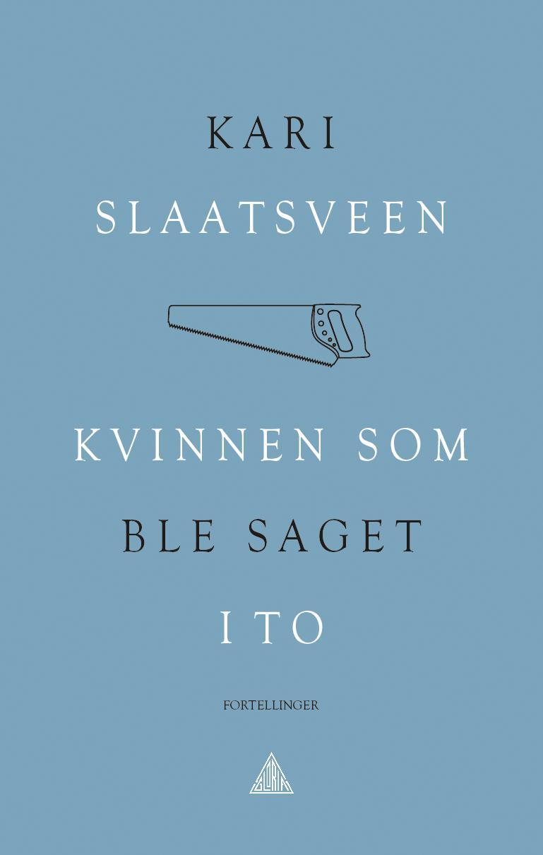 """""""Kvinnen som ble saget i to - fortellinger"""" av Kari Slaatsveen"""