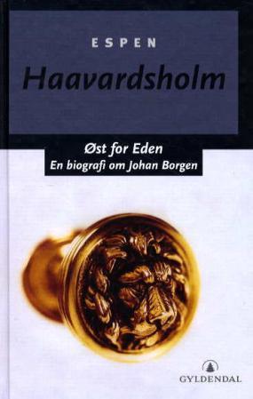 """""""Øst for eden - en biografi om Johan Borgen"""" av Espen Haavardsholm"""