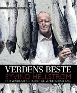 """Verdens beste - Eyvind Hellstrøm med verdens beste kokker og verdens beste laks"" av Eyvind Hellstrøm"