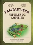 """""""Fantastiske reptiler og amfibier"""" av Mat Edwards"""