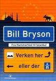 """""""Verken her eller der - fra Hammerfest til Istanbul"""" av Bill Bryson"""