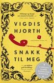 """""""Snakk til meg"""" av Vigdis Hjorth"""