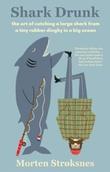 """""""Shark drunk"""" av Morten Andreas Strøksnes"""