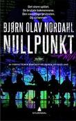 """Nullpunkt - thriller"" av Bjørn Olav Nordahl"