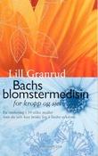 """""""Bachs blomstermedisin - for sjel og kropp"""" av Lill Granrud"""
