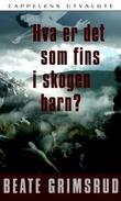 """""""Hva er det som fins i skogen barn? - roman"""" av Beate Grimsrud"""
