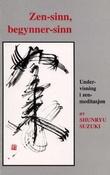 """""""Zen-sinn, begynner-sinn undervisning i zen-meditasjon"""" av Shunryu Suzuki"""