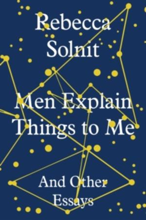 """Men explain things to me and other essays"" av Rebecca Solnit"