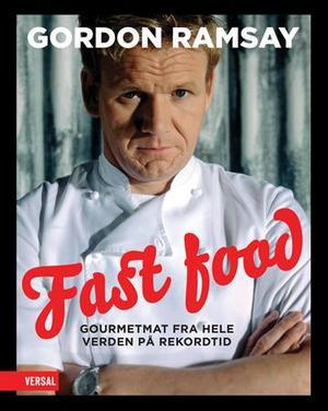 """Fast food - gourmetmat fra hele verden på rekordtid"" av Gordon Ramsay"