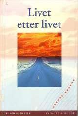 """""""Livet etter livet - hva som skjer etter døden, beskrevet av folk som ble erklært klinisk døde, men siden gjenopplivet"""" av Raymond A. Moody"""