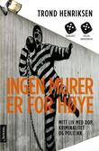 """""""Ingen murer er for høye - mitt liv med dop, kriminalitet og politikk"""" av Trond Henriksen"""