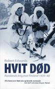 """""""Hvit død - Russlands krig mot Finland 1939-40"""" av Robert Edwards"""