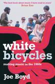 """White Bicycles Making Music in the 1960s"" av Joe Boyd"