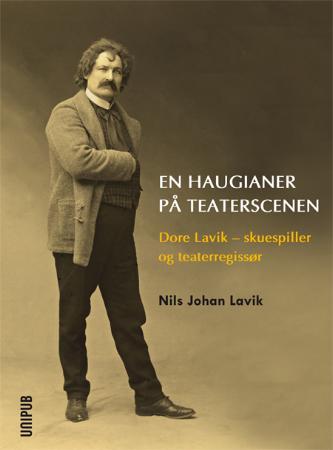 """""""En haugianer på teaterscenen - Dore Lavik - skuespiller og teaterdirektør"""" av Nils Johan Lavik"""