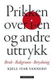 """""""Prikken over i-en og andre uttrykk - bruk, bakgrunn, betydning"""" av Kjell Ivar Vannebo"""