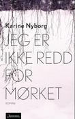 """""""Jeg er ikke redd for mørket - roman"""" av Karine Nyborg"""