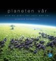 """""""Planeten vår - slik du aldri har sett den før"""" av Alastair Fothergill"""