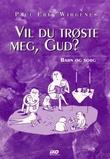 """""""Vil du trøste meg, Gud? - barn og sorg"""" av Paul Erik Wirgenes"""