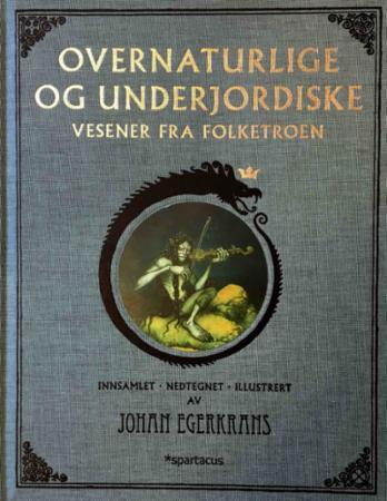 """""""Overnaturlige og underjordiske vesener fra folketro"""" av Johan Egerkrans"""
