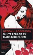 """""""Skutt i filler av Mads Mikkelsen - roman"""" av Hedda H. Robertsen"""