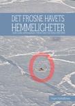 """""""Det frosne havets hemmeligheter - første norske isdriftekspedisjon i Polhavet etter Fram-ferden (1893-1896)"""" av Yngve Kristoffersen"""