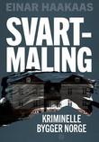 """""""Svartmaling - kriminelle bygger Norge"""" av Einar Haakaas"""