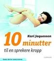 """""""10 minutter til en sprekere kropp"""" av Kari Jaquesson"""