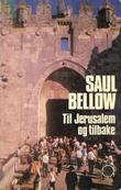 """""""Til Jerusalem og tilbake - en personlig beretning"""" av Saul Bellow"""