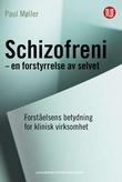 """""""Schizofreni - en forstyrrelse av selvet forståelsens betydning for klinisk virksomhet"""" av Paul Møller"""