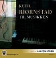"""""""Til musikken"""" av Ketil Bjørnstad"""