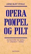 """""""Opera Pompel og Pilt feltnotater fra Gople, et landskap i Norge"""" av Arne Bust Mykle"""