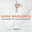 """""""Lær barnet ditt å sove hele natta - førstehjelp for trøtte spedbarnsforeldre"""" av Anna Wahlgren"""