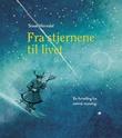 """""""Fra stjernene til livet - en fortelling fra samisk mytologi"""" av Sissel Horndal"""