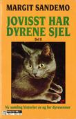 """""""Jovisst har dyrene sjel - del 2. En ny samling historier, av og for dyrevenner"""" av Margit Sandemo"""
