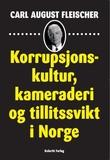 """""""Korrupsjonskultur, kameraderi og tillitssvikt i Norge"""" av Carl August Fleischer"""