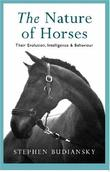 """The Nature Of Horses - Their Evolution, Intelligence and Behaviour"" av Stephen Budiansky"