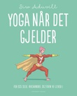 """""""Yoga når det gjelder - for oss selv, hverandre og tiden vi lever i"""" av Siw Aduvill"""