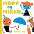 """""""Mopp og Mikko elskar ting"""" av Kari Stai"""