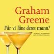"""""""Får vi låne Deres mann? - og andre komedier fra det erotiske liv"""" av Graham Greene"""