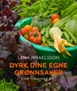 """""""Dyrk dine egne grønnsaker enkelt, miljøvennlig & godt"""" av Lena Israelsson"""
