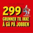 """""""299 grunner til ikke å gå på jobben"""" av Knut Axel Gulbrandsen"""